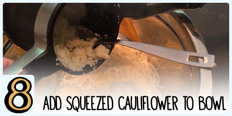 Add squeezed cauliflower to bowl
